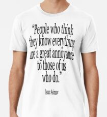 ASIMOV, Science Fiction, Writer, People who think they know everything are a great annoyance to those of us who do. BLACK Men's Premium T-Shirt