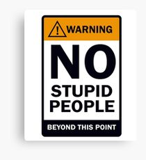 Stupidity Not Welcome Canvas Print