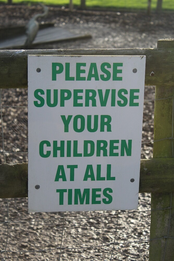 Supervise your children by Megan Howdle