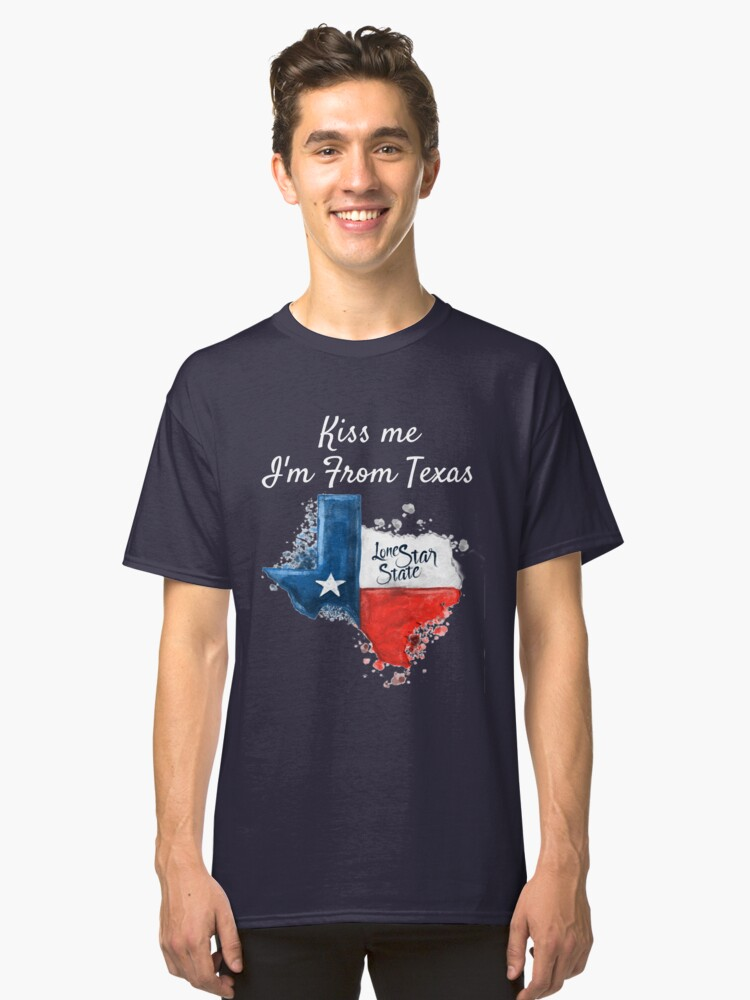 Kiss Me I'm From Texas the Lone Star State  Classic T-Shirt Front