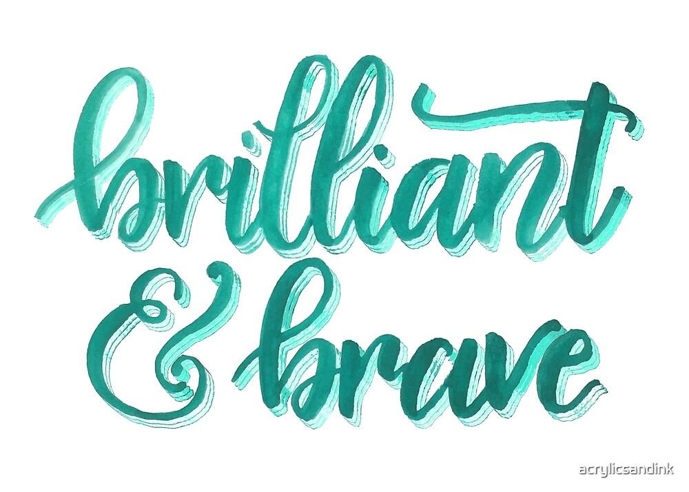 Brilliant & Brave by acrylicsandink