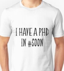 I Have A PhD in Soon T-Shirt