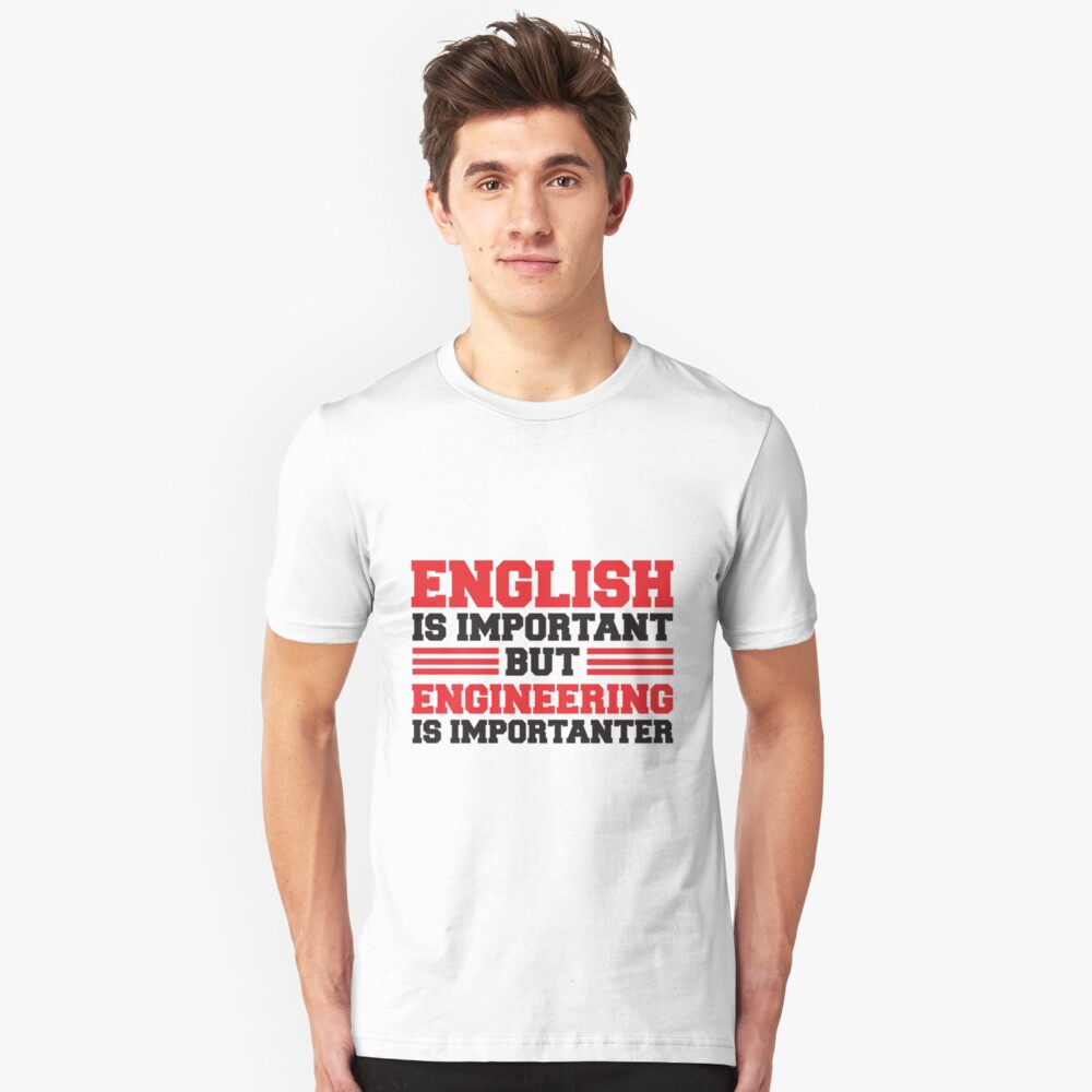 English is important but engineering is importanter Unisex T-Shirt Front