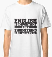 English is important but engineering is importanter Classic T-Shirt