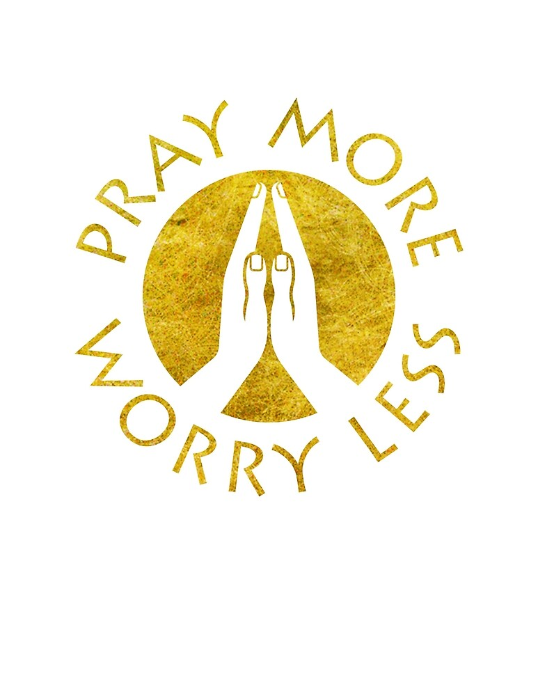 Pray More - Worry Less by Grafiker