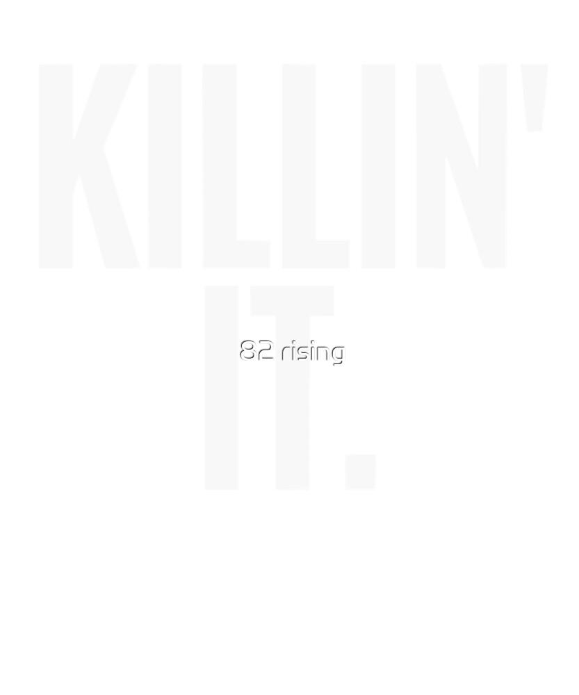 Killin' it by 82 rising