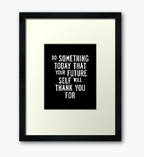 Do Something Today That Your Future Self Will Thank You For Framed Print