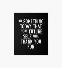 Do Something Today That Your Future Self Will Thank You For Art Board