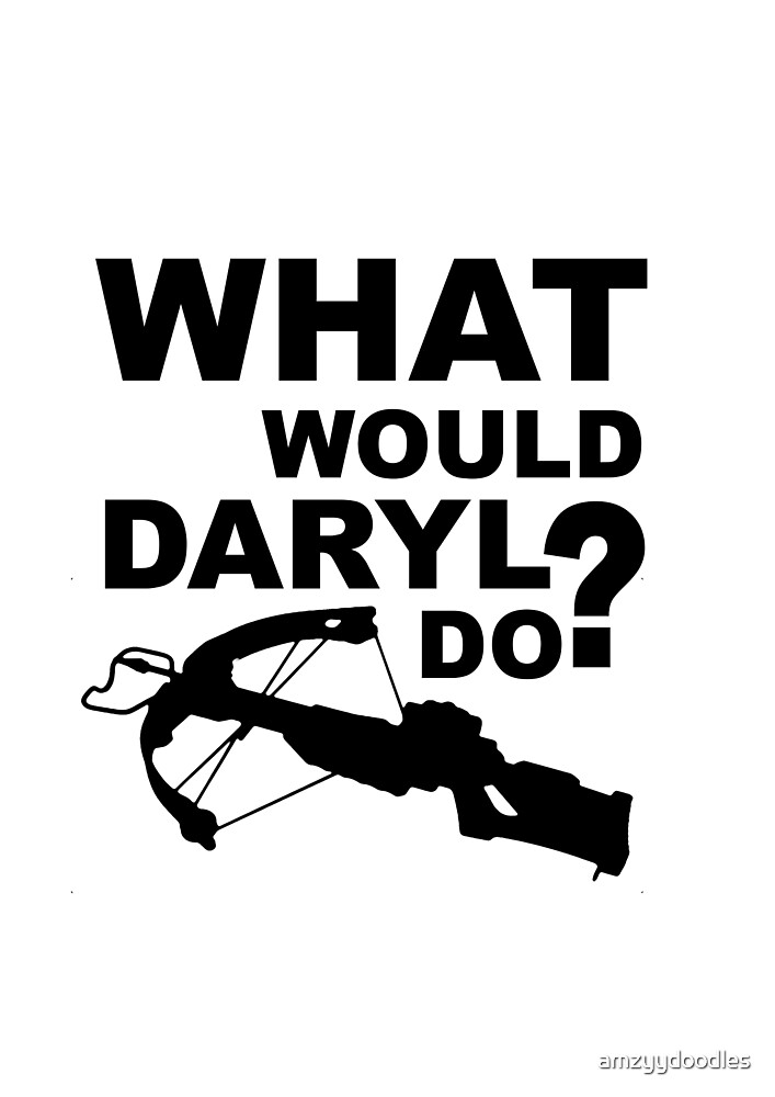 What Would Daryl Do?     The Walking Dead by amzyydoodles