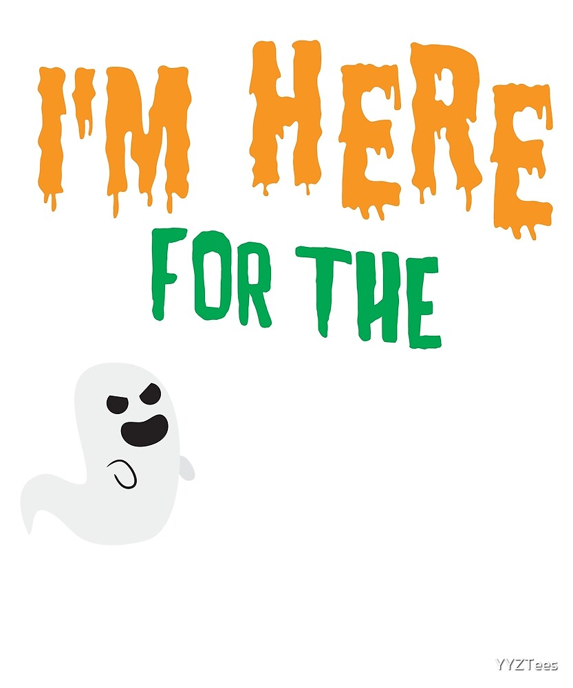 I'm Here For The Boos Ghost Ghouls Scary Halloween by YYZTees