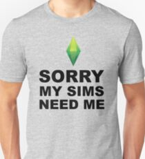 My Sims Need Me  |  The Sims Unisex T-Shirt