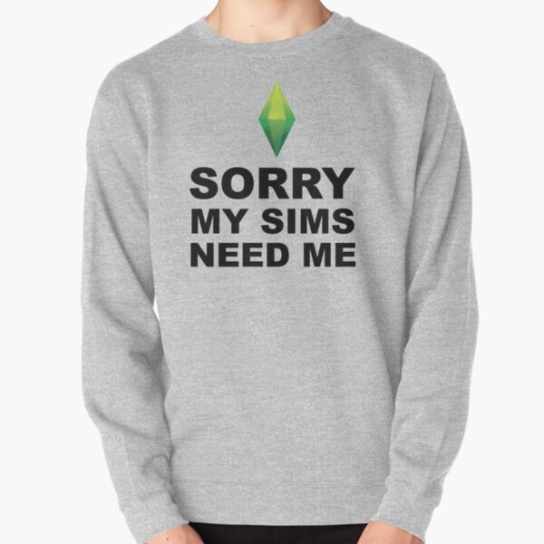 My Sims Need Me  |  The Sims Pullover Sweatshirt