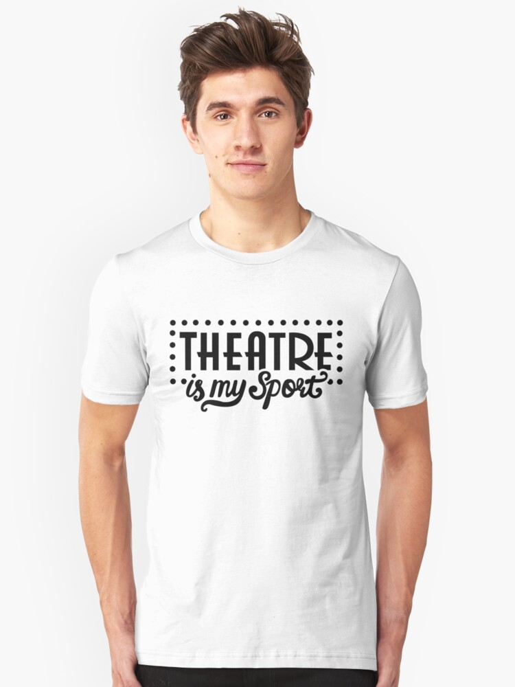Theatre is My Sport - Theater is My Sport - Drama Rehearsal Unisex T-Shirt Front