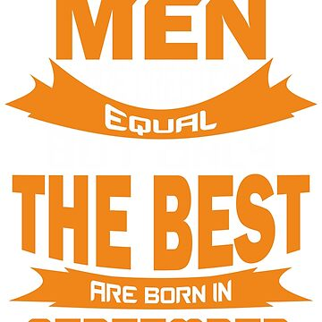 All Men are Created Equal but Only The Best are Born in September by mccoyjaylah