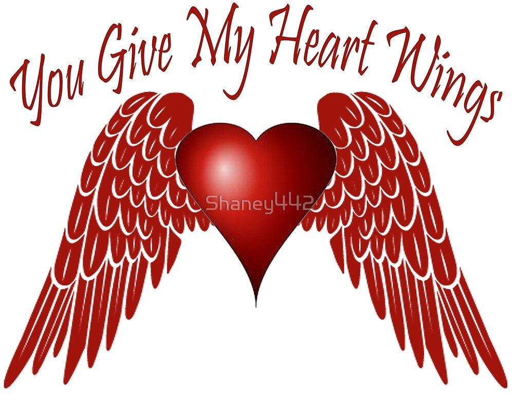You give my heart wings by Shaney Alice Gober