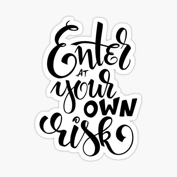 Enter At Your Own Risk Hand-Lettered Quote Sticker