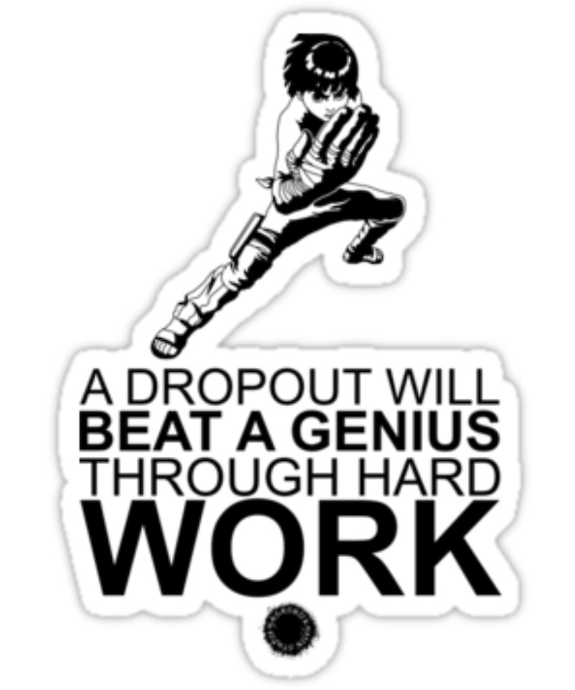 A Dropout Will Beat A Genius Through Hard Work. Tshirt by sixfigurecraft