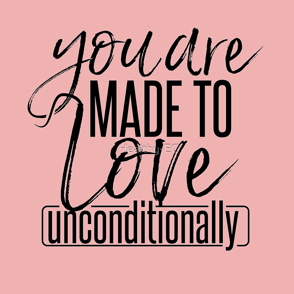 Love Unconditionally by Healthy-EC