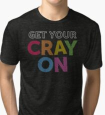 Get Your Cray On Teacher for School Tri-blend T-Shirt