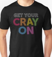 Get Your Cray On Teacher for School Unisex T-Shirt