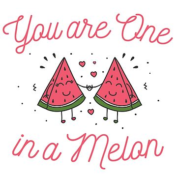 Melon Funny Design - You Are One In A Melon  by kudostees
