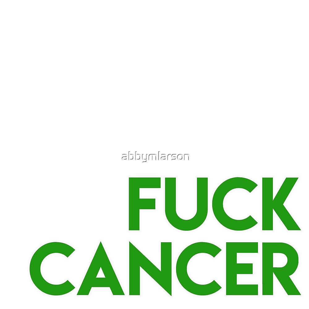 FUCK CANCER by Abby Larson