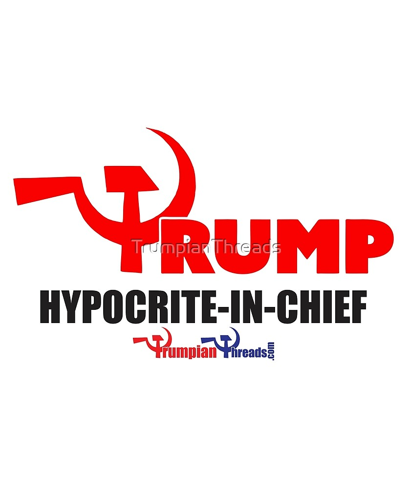 Hypocrite in Chief by TrumpianThreads