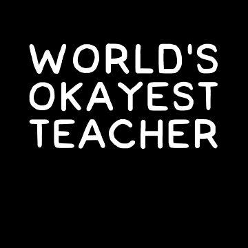 World's okayest teacher by alexmichel91