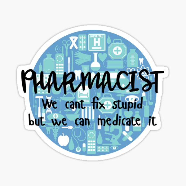 Pharmacist We Can't Fix Stupid But We Can Medicate It - Sticker Sticker