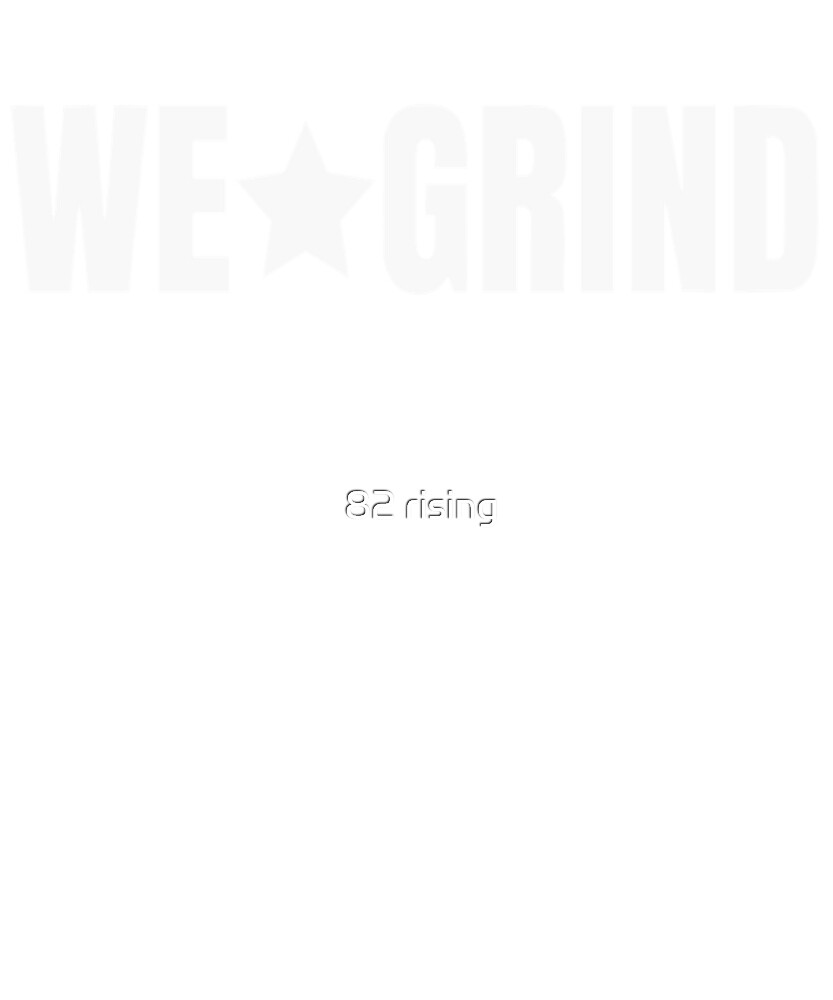 We Grind by 82 rising