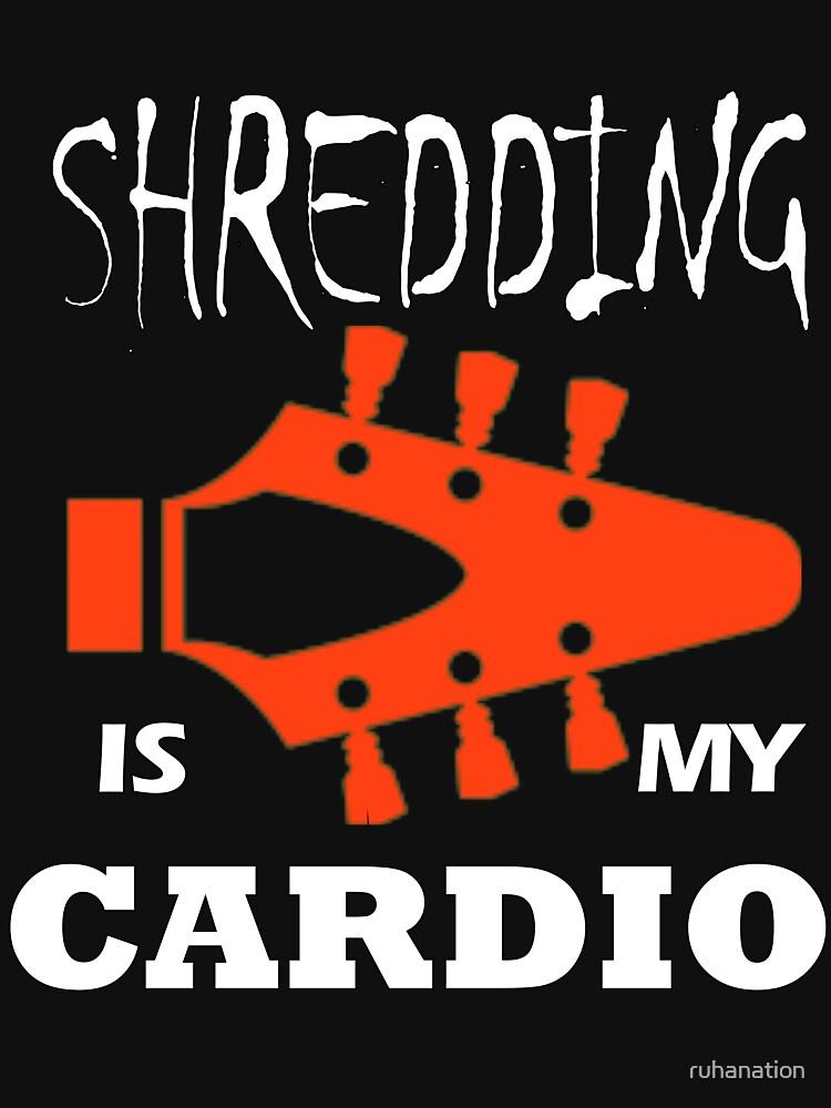 Shredding is my Cardio by ruhanation