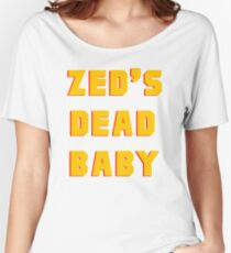Zed's Dead, Baby! Women's Relaxed Fit T-Shirt