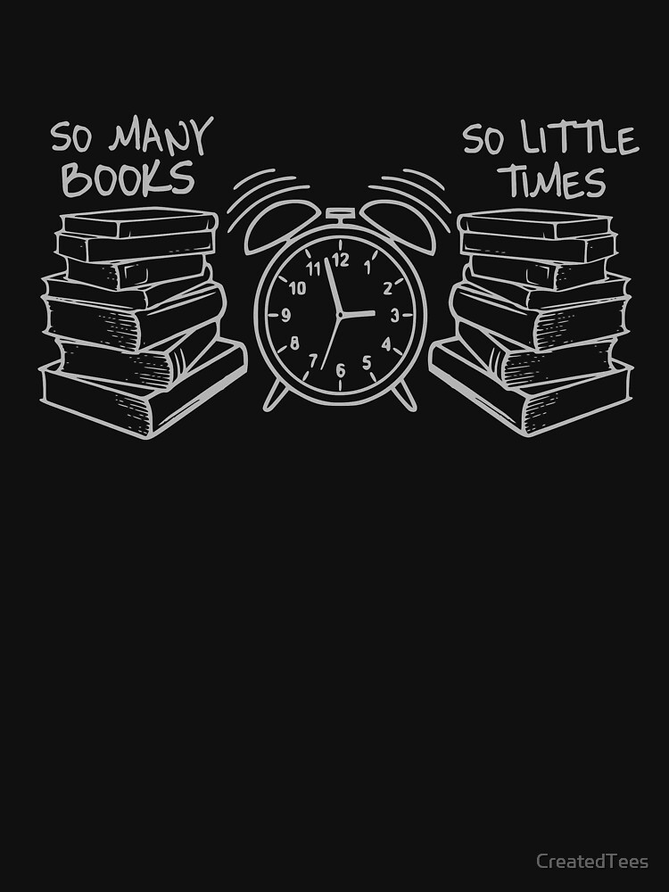 So Many Books So Little Time by CreatedTees