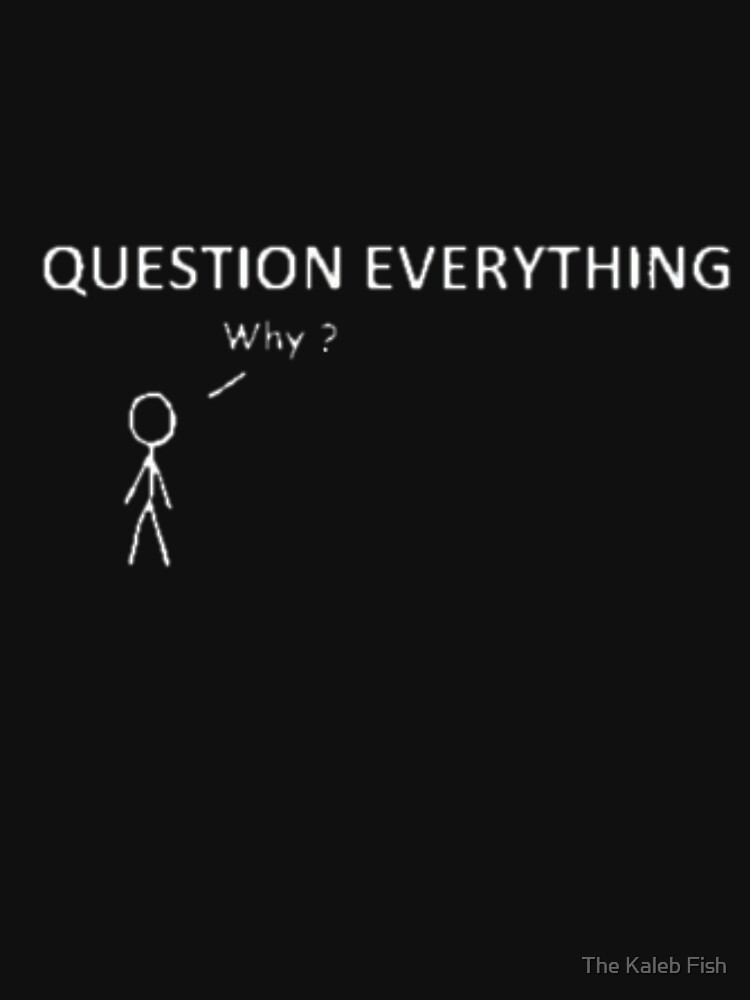 """Question Everything """"Why?"""" by TheKalebFishStore"""