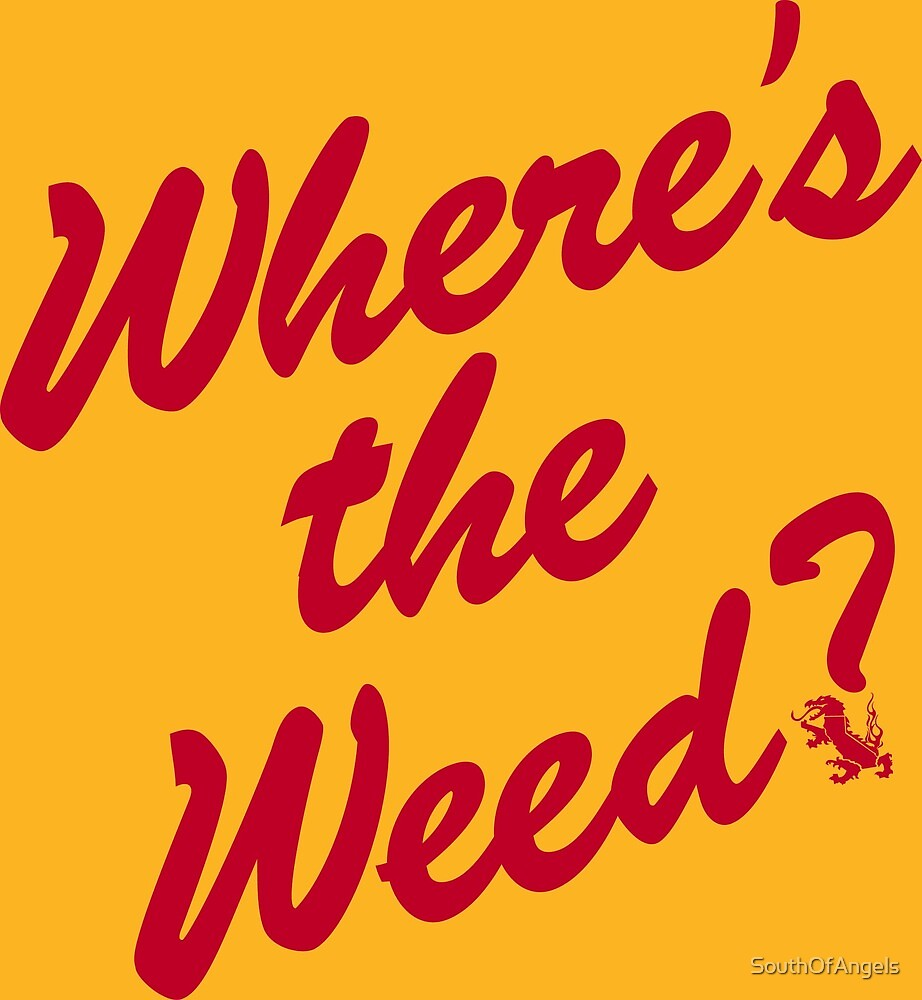 Where's the Weed? by SouthOfAngels