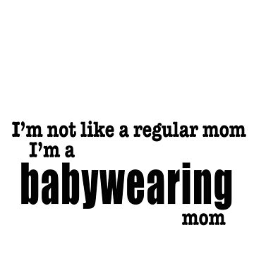 I'm a BABYWEARING Mom - Black print (back of shirt) by babywearingmom