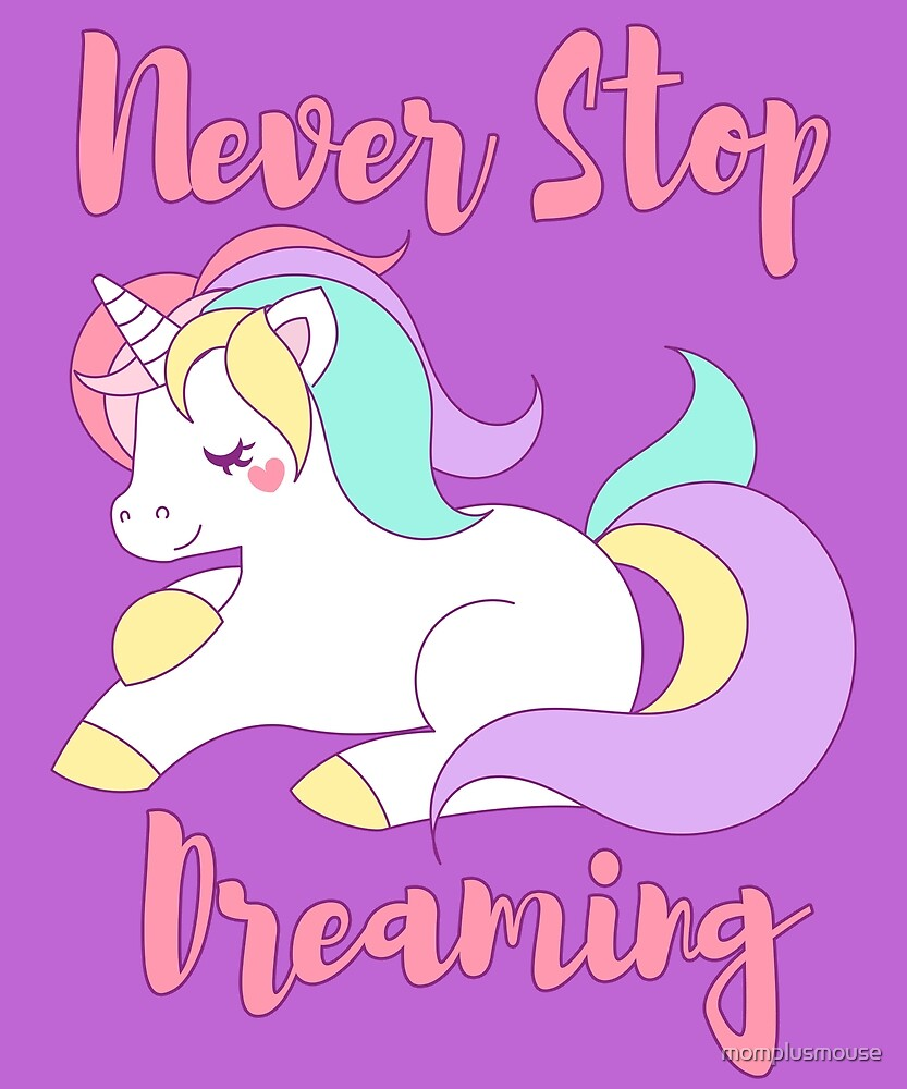 Never Stop Dreaming Unicorn by momplusmouse