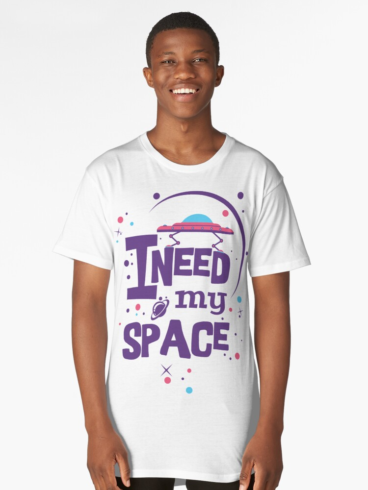 ineed my space  Long T-Shirt Front