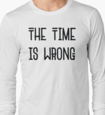 The Time Is Wrong - Cool Vintage Style Protest Typography T-Shirt