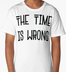 The Time Is Wrong - Cool Vintage Style Protest Typography Long T-Shirt