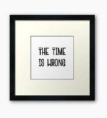 The Time Is Wrong - Cool Vintage Style Protest Typography Framed Print