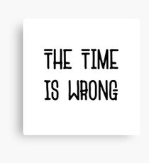 The Time Is Wrong - Cool Vintage Style Protest Typography Canvas Print