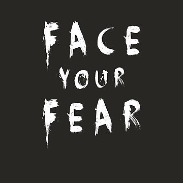 Face Your Fear by Nazyl