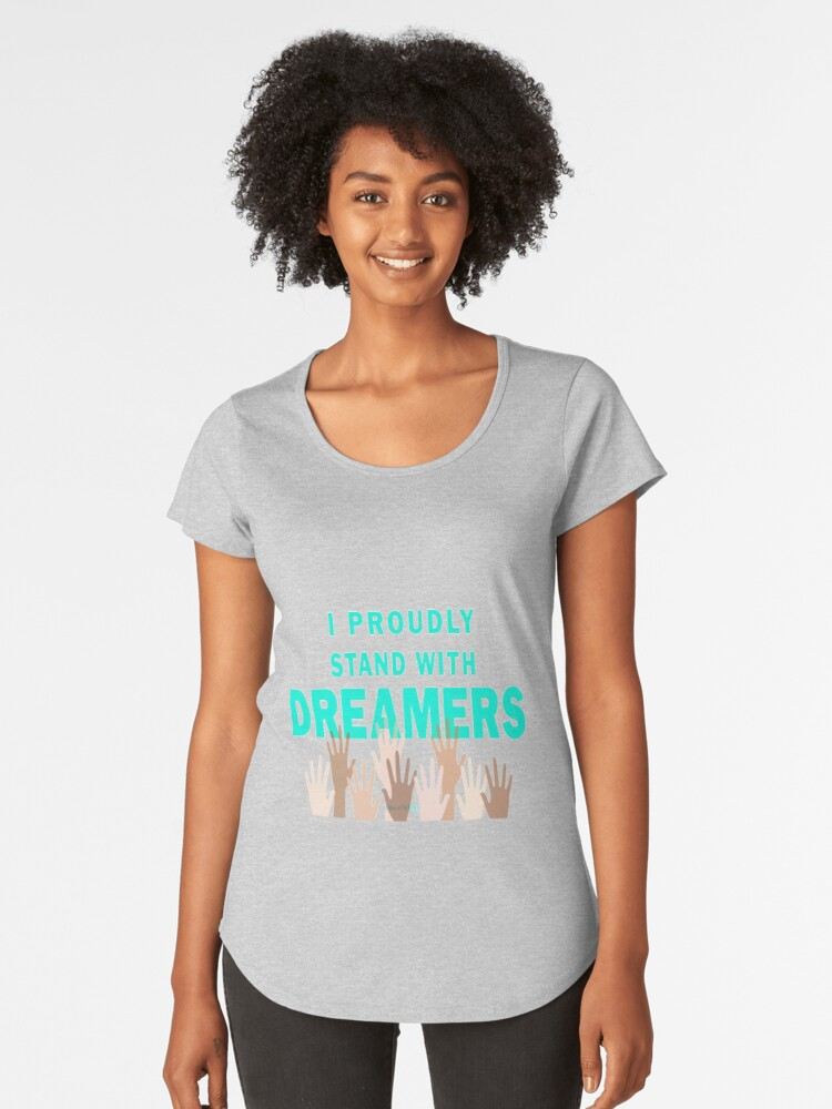 Defend DACA, #heretostay, Dreamers, Stickers, shirts, more Women's Premium T-Shirt Front