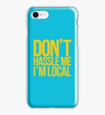 Dont Hassle Me, I'm Local iPhone Case/Skin