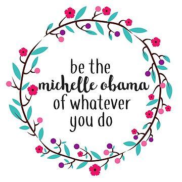 Sé el Michelle Obama de lo que sea que hagas de annmariestowe