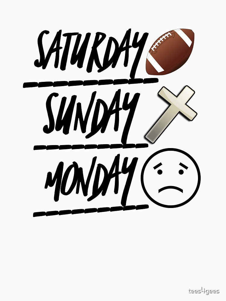 Saturday football Sunday church Monday work by tees4gees