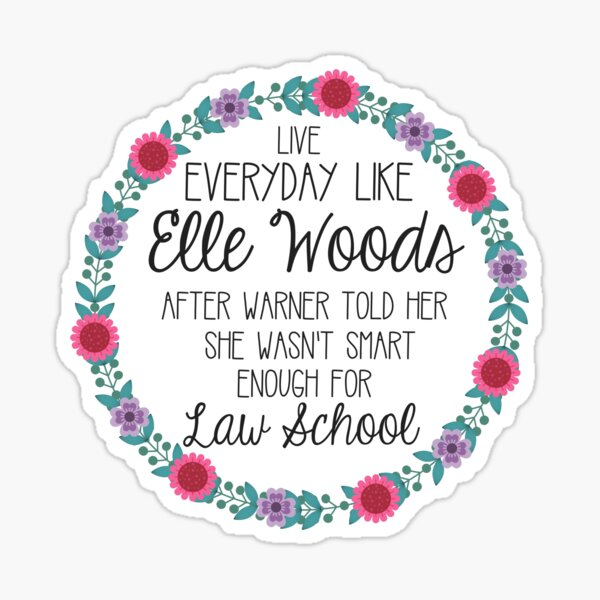 Live Everyday Like Elle Woods Sticker