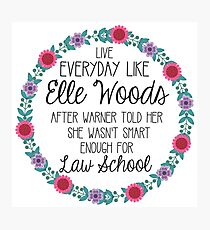 Live Everyday Like Elle Woods Photographic Print