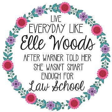 Live Everyday Like Elle Woods by annmariestowe